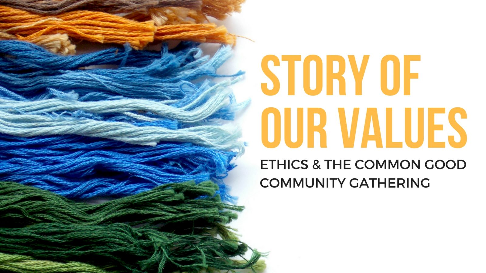 Yellow, blue, and green threads with text Story of our Values, ECG Community Gathering