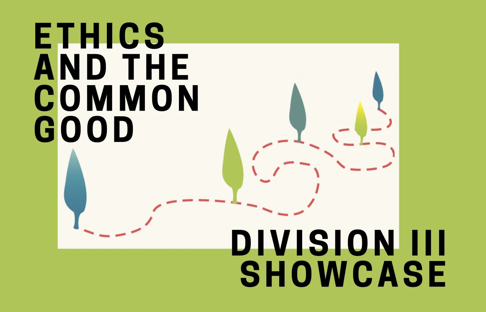 """Text of """"Ethics and the Common Good Division III Showcase"""" on green and white background with leaf graphic on a squiggly red dotted line"""