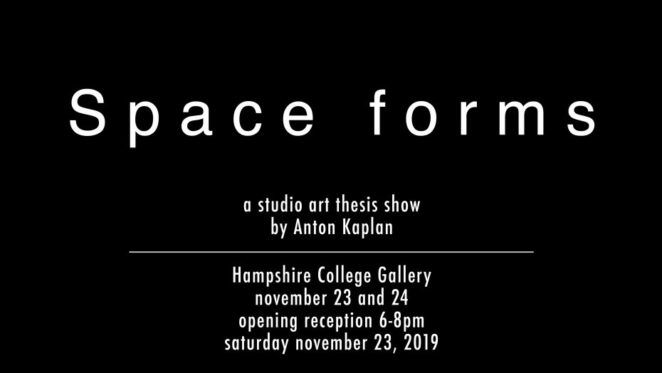 "Flyer for Div III student Anton Kaplan's gallery show entitled ""Space forms""."