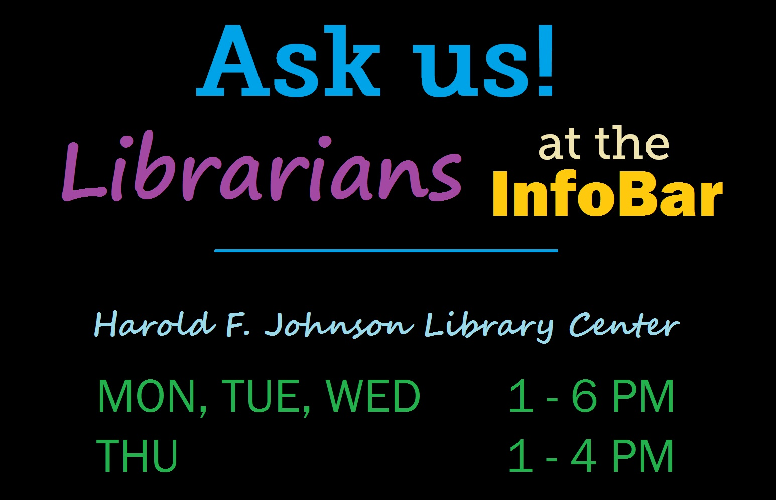 Have questions? Ask librarians at the Info bar, Mon-Thu, at 1-6 pm